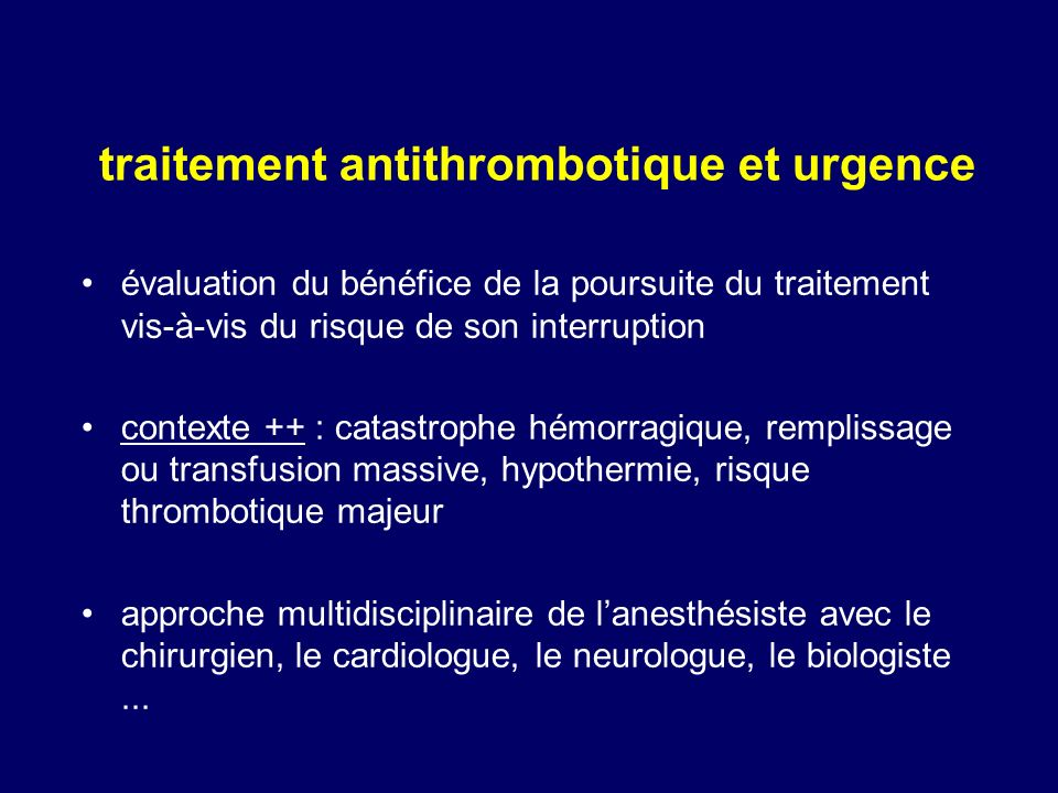traitement antithrombotique et urgence évaluation du bénéfice de la poursuite du traitement vis-à-vis du risque de son interruption contexte ++ : cata