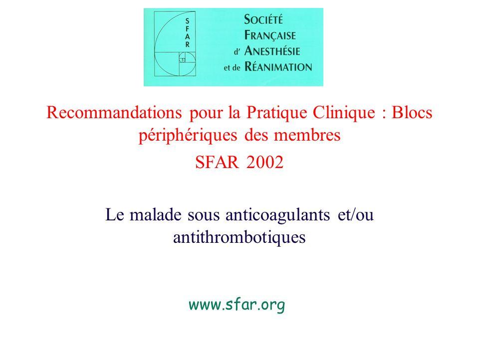 Recommandations pour la Pratique Clinique : Blocs périphériques des membres SFAR 2002 Le malade sous anticoagulants et/ou antithrombotiques www.sfar.o