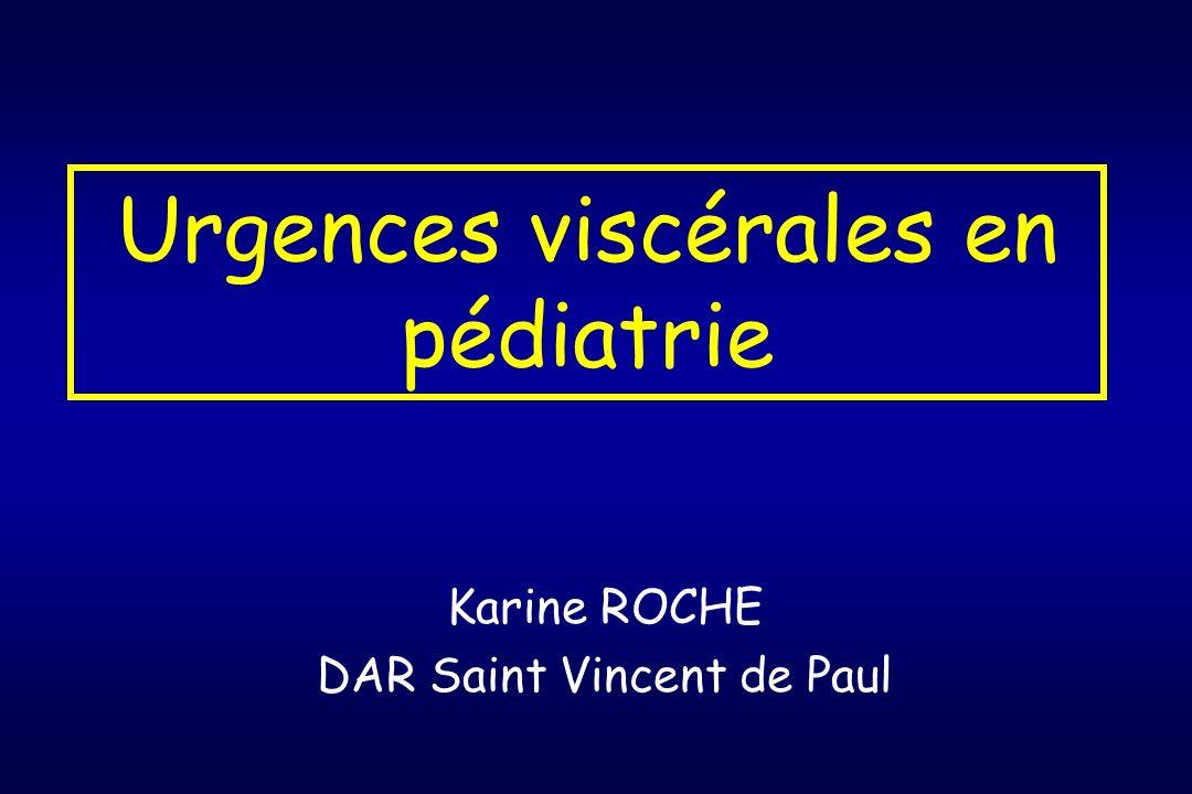 Urgences viscérales en pédiatrie Karine ROCHE DAR Saint Vincent de Paul