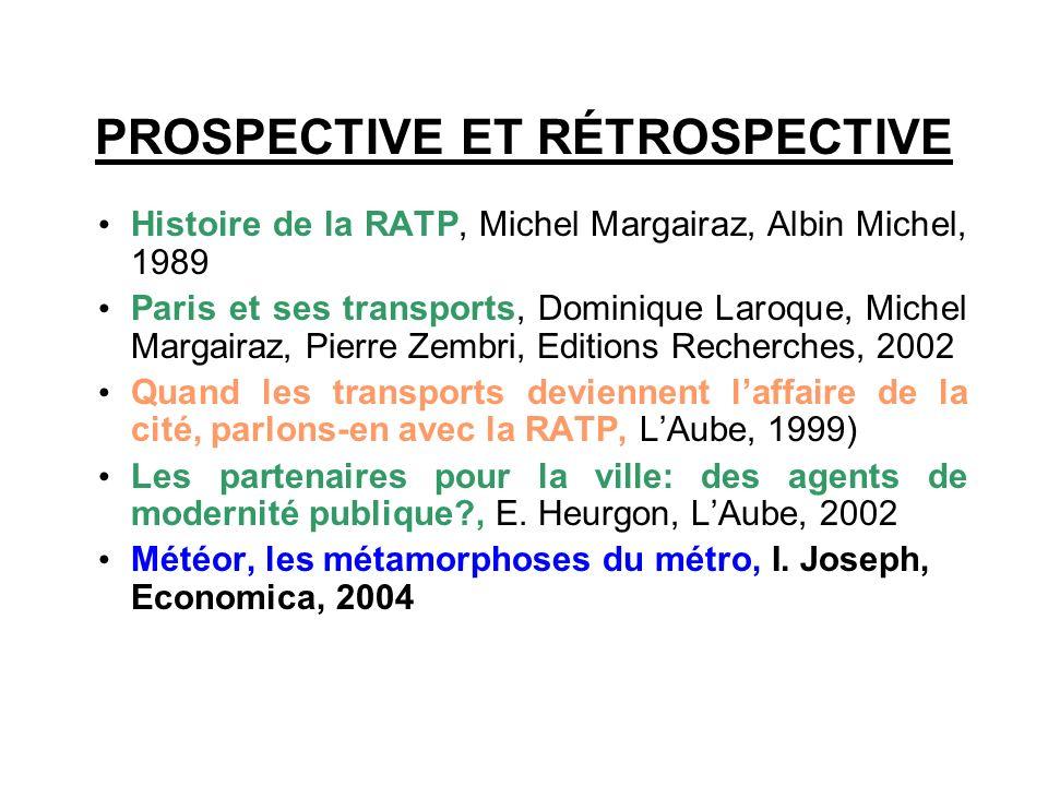 PROSPECTIVE ET RÉTROSPECTIVE Histoire de la RATP, Michel Margairaz, Albin Michel, 1989 Paris et ses transports, Dominique Laroque, Michel Margairaz, P