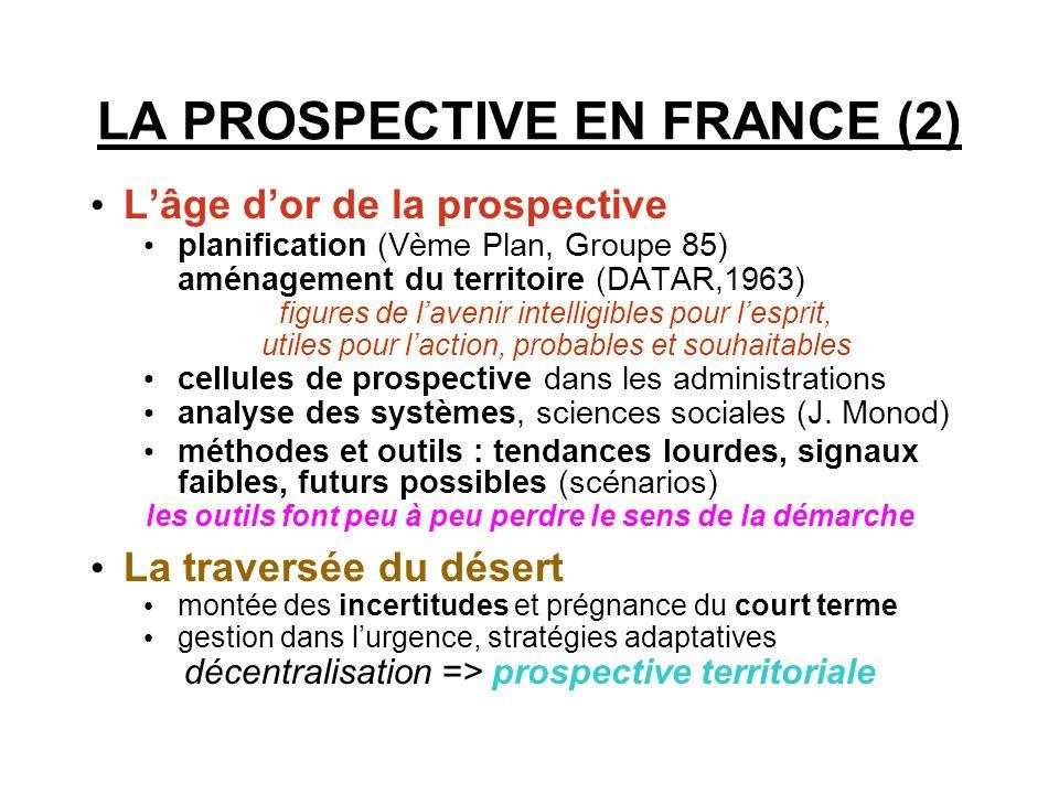 LA PROSPECTIVE EN FRANCE (2) Lâge dor de la prospective planification (Vème Plan, Groupe 85) aménagement du territoire (DATAR,1963) figures de lavenir