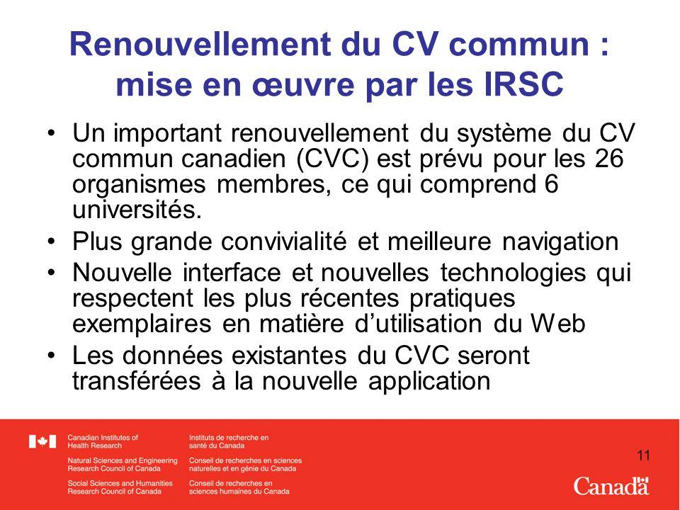 11 Renouvellement du CV commun : mise en œuvre par les IRSC Un important renouvellement du système du CV commun canadien (CVC) est prévu pour les 26 organismes membres, ce qui comprend 6 universités.