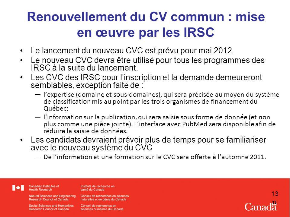 13 Renouvellement du CV commun : mise en œuvre par les IRSC Le lancement du nouveau CVC est prévu pour mai 2012.