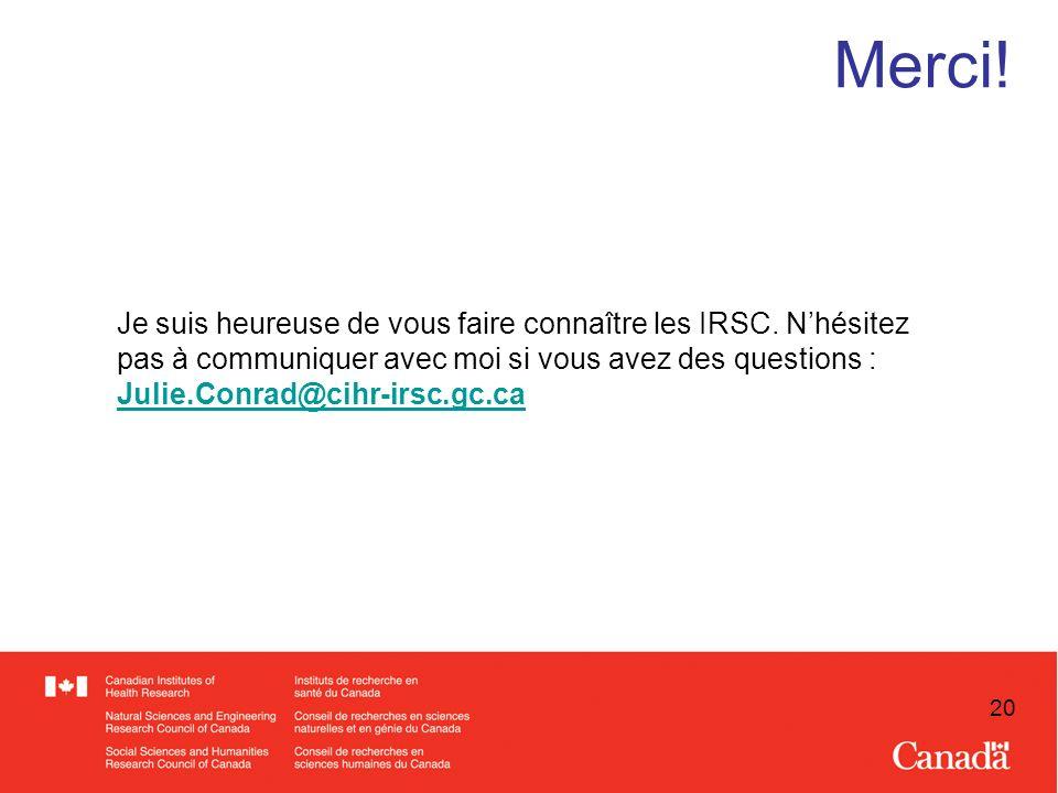 20 Merci. Je suis heureuse de vous faire connaître les IRSC.