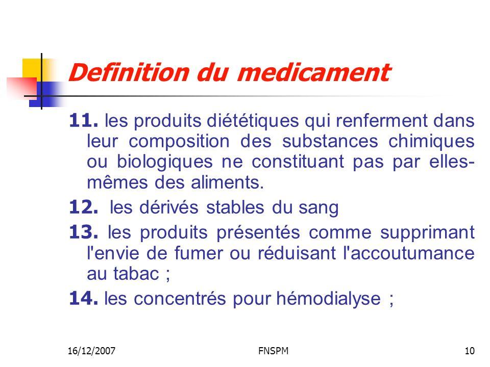 16/12/2007FNSPM10 Definition du medicament 11. les produits diététiques qui renferment dans leur composition des substances chimiques ou biologiques n