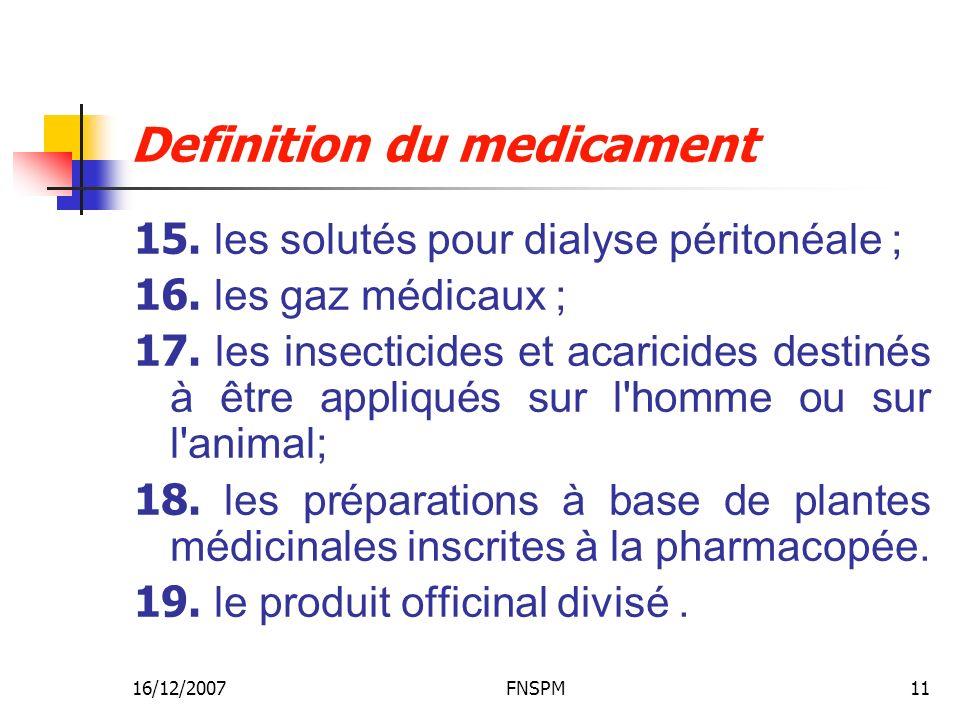 16/12/2007FNSPM11 Definition du medicament 15. les solutés pour dialyse péritonéale ; 16. les gaz médicaux ; 17. les insecticides et acaricides destin