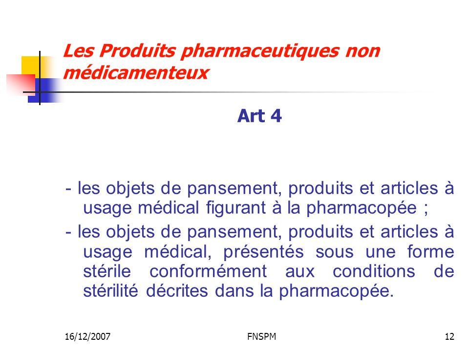 16/12/2007FNSPM12 Les Produits pharmaceutiques non médicamenteux Art 4 - les objets de pansement, produits et articles à usage médical figurant à la p