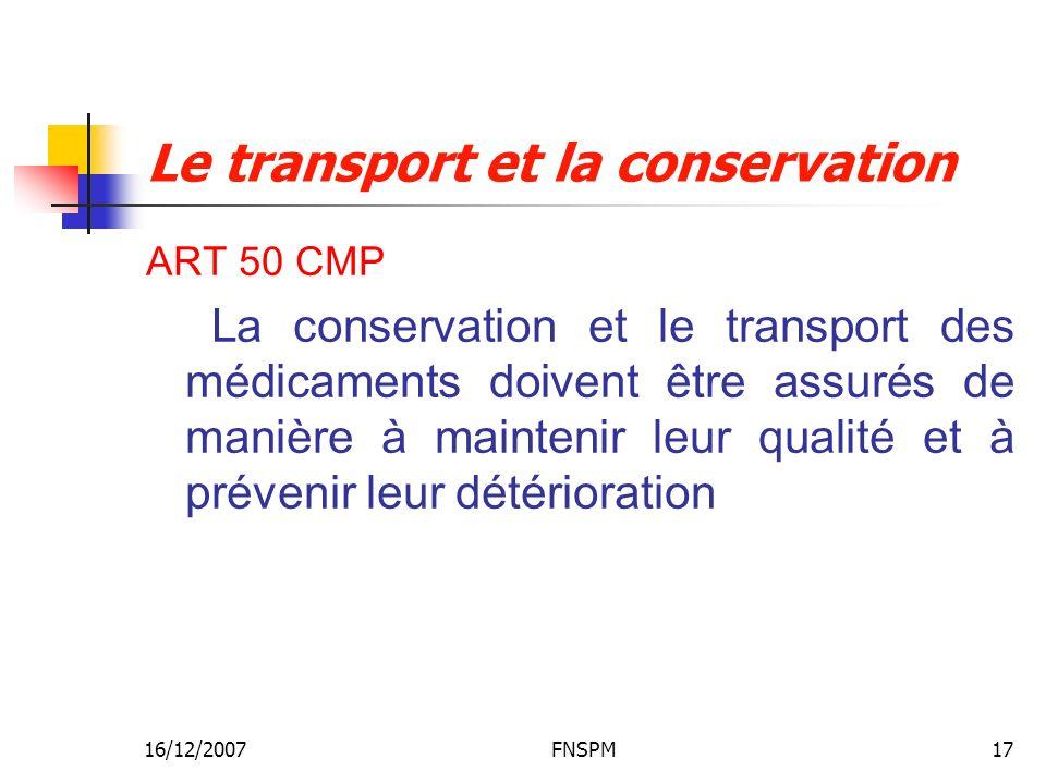 16/12/2007FNSPM17 Le transport et la conservation ART 50 CMP La conservation et le transport des médicaments doivent être assurés de manière à mainten