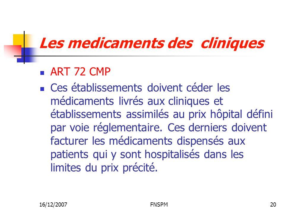 16/12/2007FNSPM20 Les medicaments des cliniques ART 72 CMP Ces établissements doivent céder les médicaments livrés aux cliniques et établissements ass