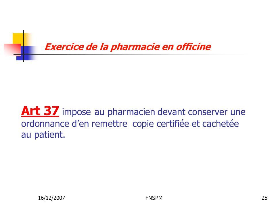 16/12/2007FNSPM25 Art 37 impose au pharmacien devant conserver une ordonnance den remettre copie certifiée et cachetée au patient. Exercice de la phar