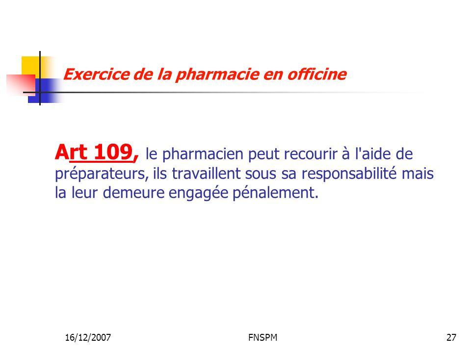 16/12/2007FNSPM27 Art 109, le pharmacien peut recourir à l'aide de préparateurs, ils travaillent sous sa responsabilité mais la leur demeure engagée p