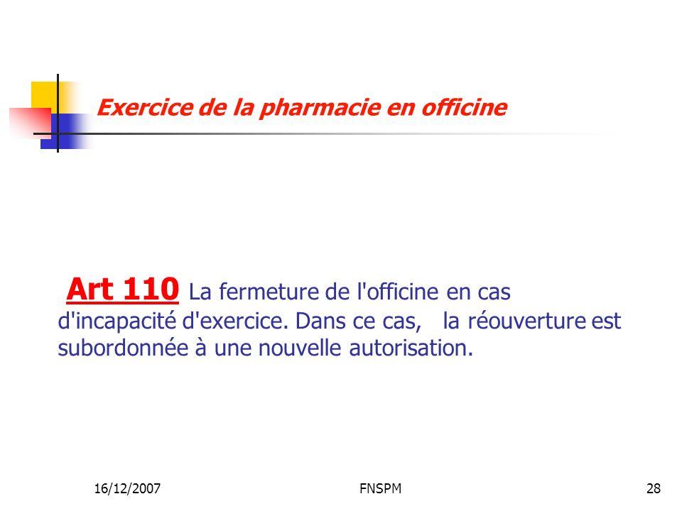 16/12/2007FNSPM28 Art 110 La fermeture de l'officine en cas d'incapacité d'exercice. Dans ce cas, la réouverture est subordonnée à une nouvelle autori