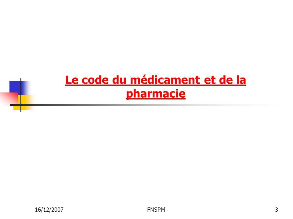 16/12/2007FNSPM14 Monopole pharmaceutique - La détention des produits ci-après en vue de leur dispensation au public: les médicaments ainsi que les objets de pansements, produits et articles définis à l article 4 ci-dessus;
