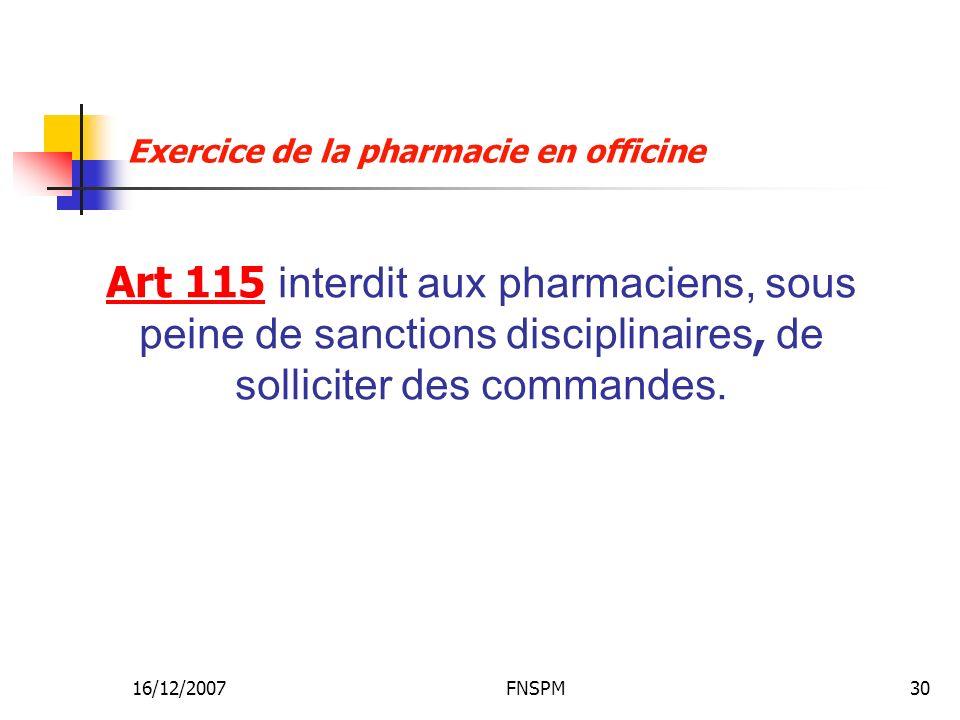 16/12/2007FNSPM30 Art 115 interdit aux pharmaciens, sous peine de sanctions disciplinaires, de solliciter des commandes. Exercice de la pharmacie en o