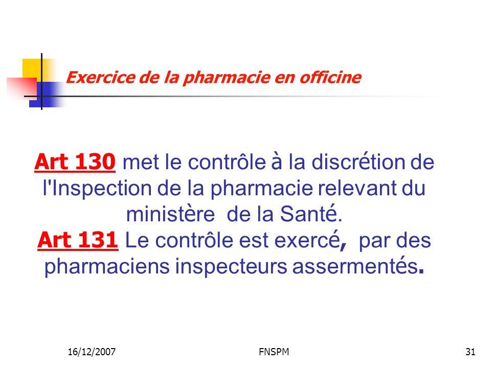 16/12/2007FNSPM31 Art 130 met le contrôle à la discr é tion de l'Inspection de la pharmacie relevant du minist è re de la Sant é. Art 131 Le contrôle