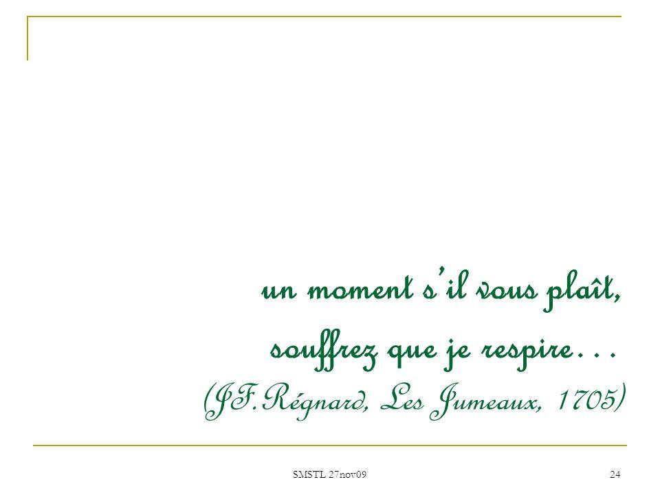 SMSTL 27nov09 24 un moment sil vous plaît, souffrez que je respire… (JF.Régnard, Les Jumeaux, 1705)