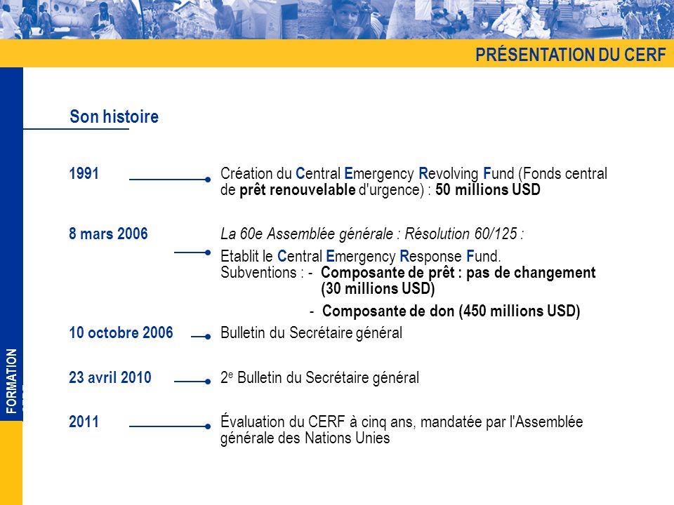 FORMATION CERF 1991 Création du C entral E mergency R evolving F und (Fonds central de prêt renouvelable d'urgence) : 50 millions USD 8 mars 2006 La 6