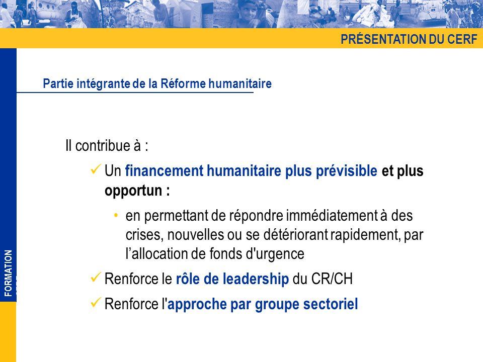 FORMATION CERF Il contribue à : Un financement humanitaire plus prévisible et plus opportun : en permettant de répondre immédiatement à des crises, no