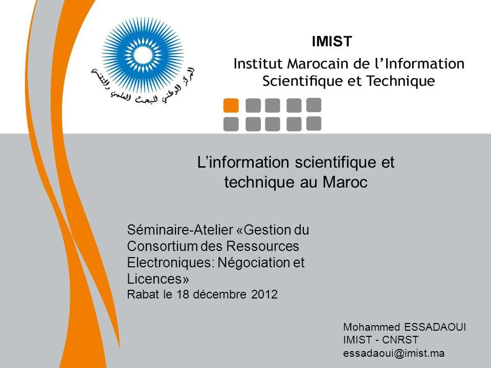 Linformation scientifique et technique au Maroc Séminaire-Atelier «Gestion du Consortium des Ressources Electroniques: Négociation et Licences» Rabat