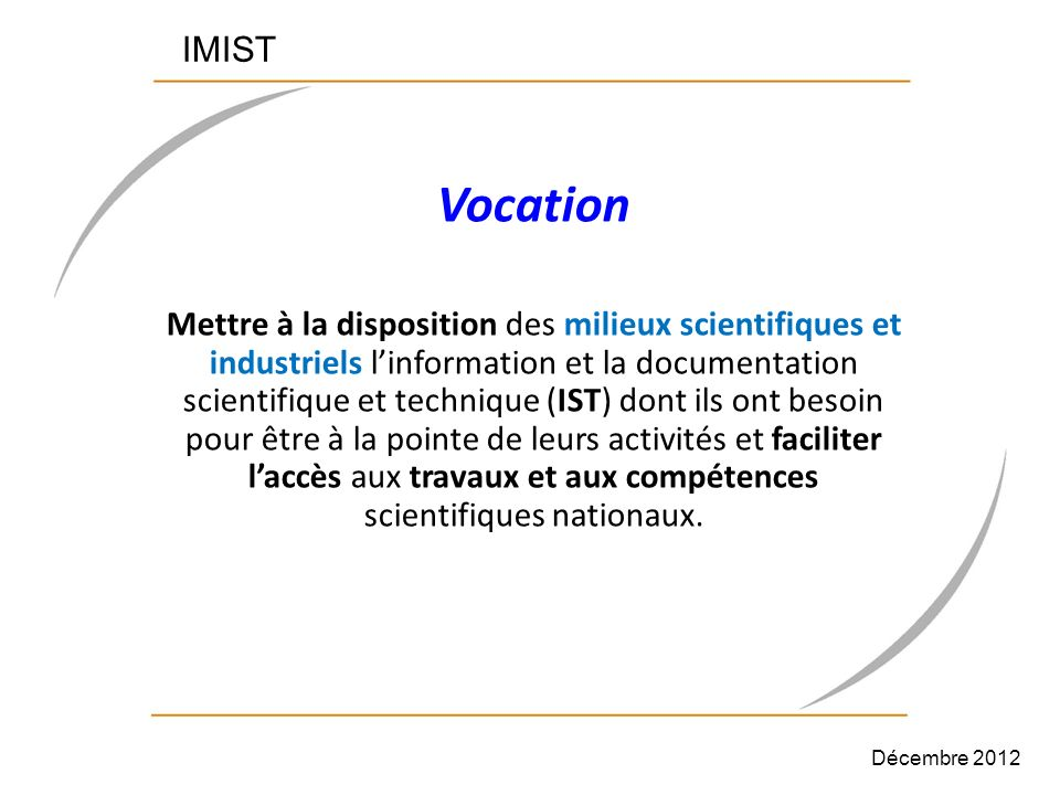 IMIST Vocation Mettre à la disposition des milieux scientifiques et industriels linformation et la documentation scientifique et technique (IST) dont