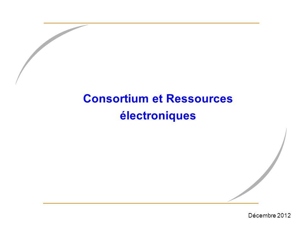 Consortium et Ressources électroniques Décembre 2012