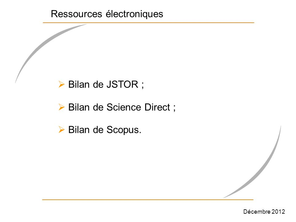 Bilan de JSTOR ; Bilan de Science Direct ; Bilan de Scopus. Ressources électroniques Décembre 2012