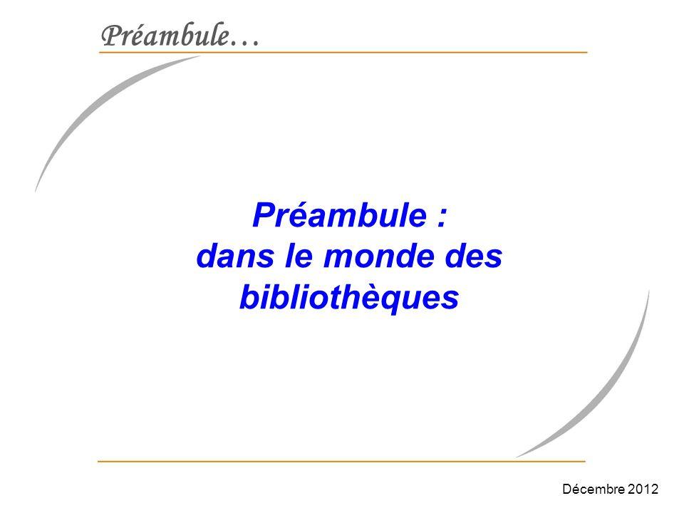 Préambule… Préambule : dans le monde des bibliothèques Décembre 2012