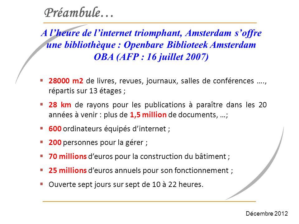 Préambule… A lheure de linternet triomphant, Amsterdam soffre une bibliothèque : Openbare Biblioteek Amsterdam OBA (AFP : 16 juillet 2007) 28000 m2 de