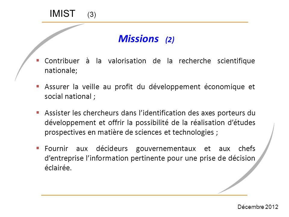 IMIST (3) Contribuer à la valorisation de la recherche scientifique nationale; Assurer la veille au profit du développement économique et social natio
