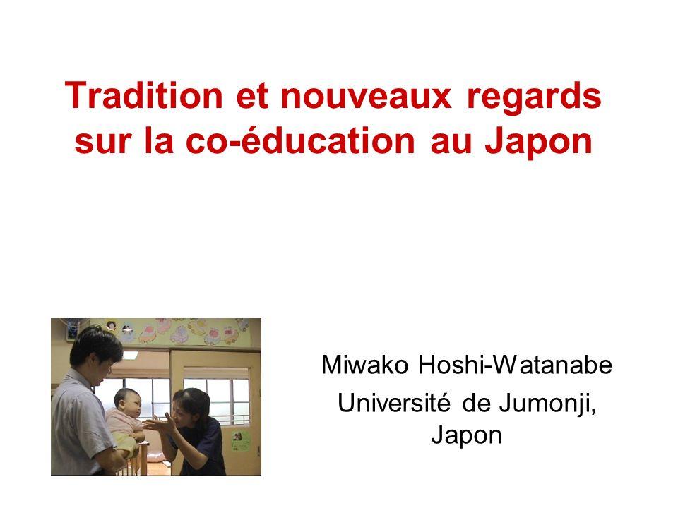 Tradition et nouveaux regards sur la co-éducation au Japon Miwako Hoshi-Watanabe Université de Jumonji, Japon