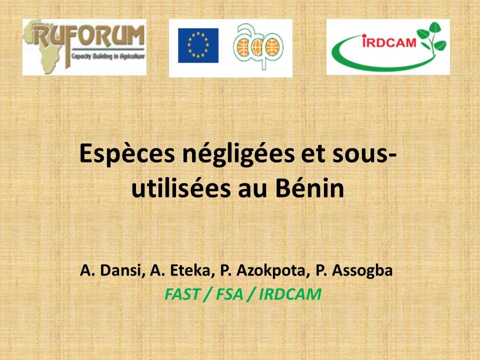 Espèces négligées et sous- utilisées au Bénin A. Dansi, A. Eteka, P. Azokpota, P. Assogba FAST / FSA / IRDCAM