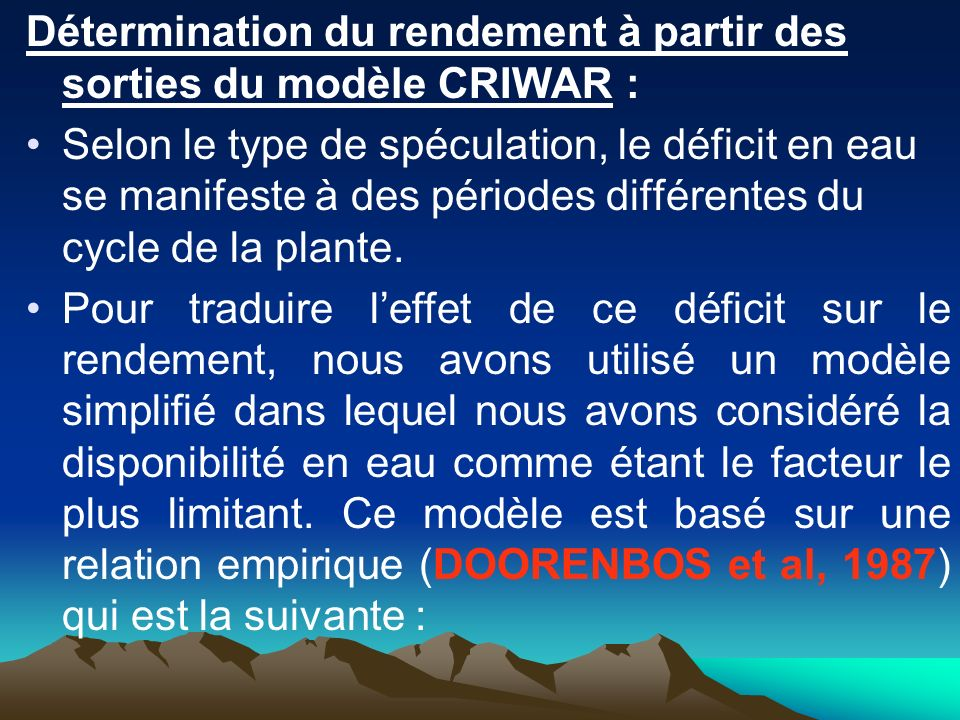 Détermination du rendement à partir des sorties du modèle CRIWAR : Selon le type de spéculation, le déficit en eau se manifeste à des périodes différe