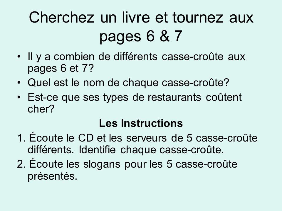 Cherchez un livre et tournez aux pages 6 & 7 Il y a combien de différents casse-croûte aux pages 6 et 7? Quel est le nom de chaque casse-croûte? Est-c