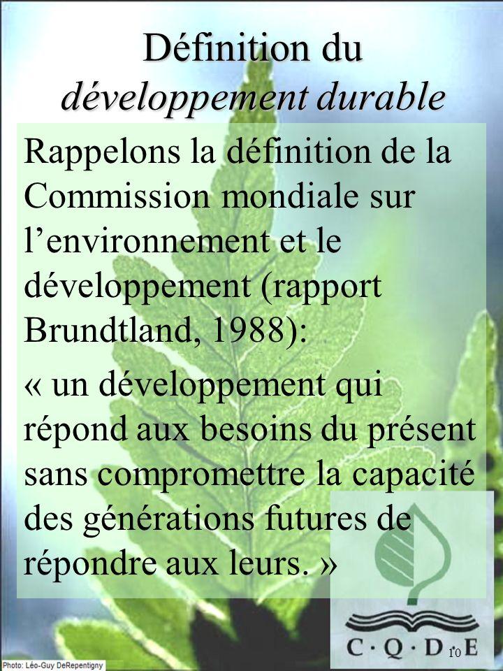 10 Définition du développement durable Rappelons la définition de la Commission mondiale sur lenvironnement et le développement (rapport Brundtland, 1