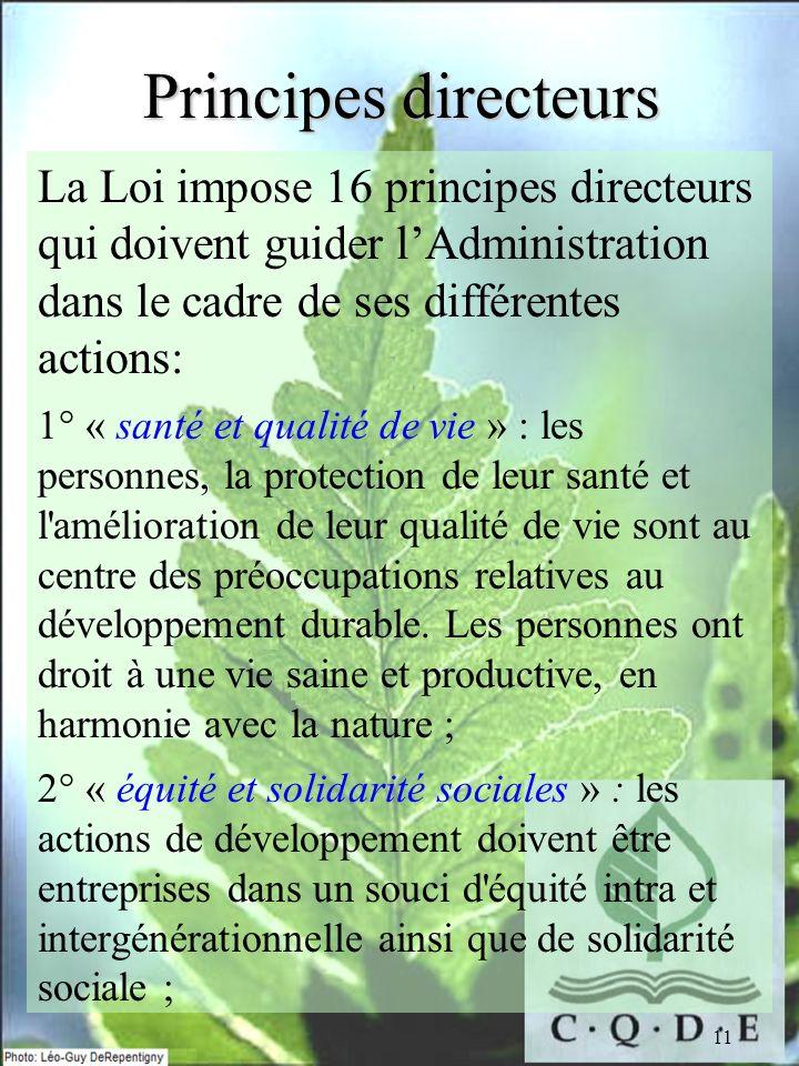 11 Principes directeurs La Loi impose 16 principes directeurs qui doivent guider lAdministration dans le cadre de ses différentes actions: 1° « santé