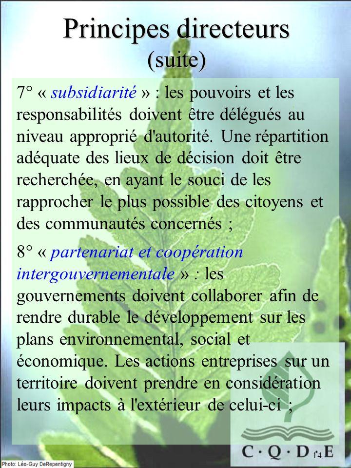 14 Principes directeurs (suite) 7° « subsidiarité » : les pouvoirs et les responsabilités doivent être délégués au niveau approprié d'autorité. Une ré