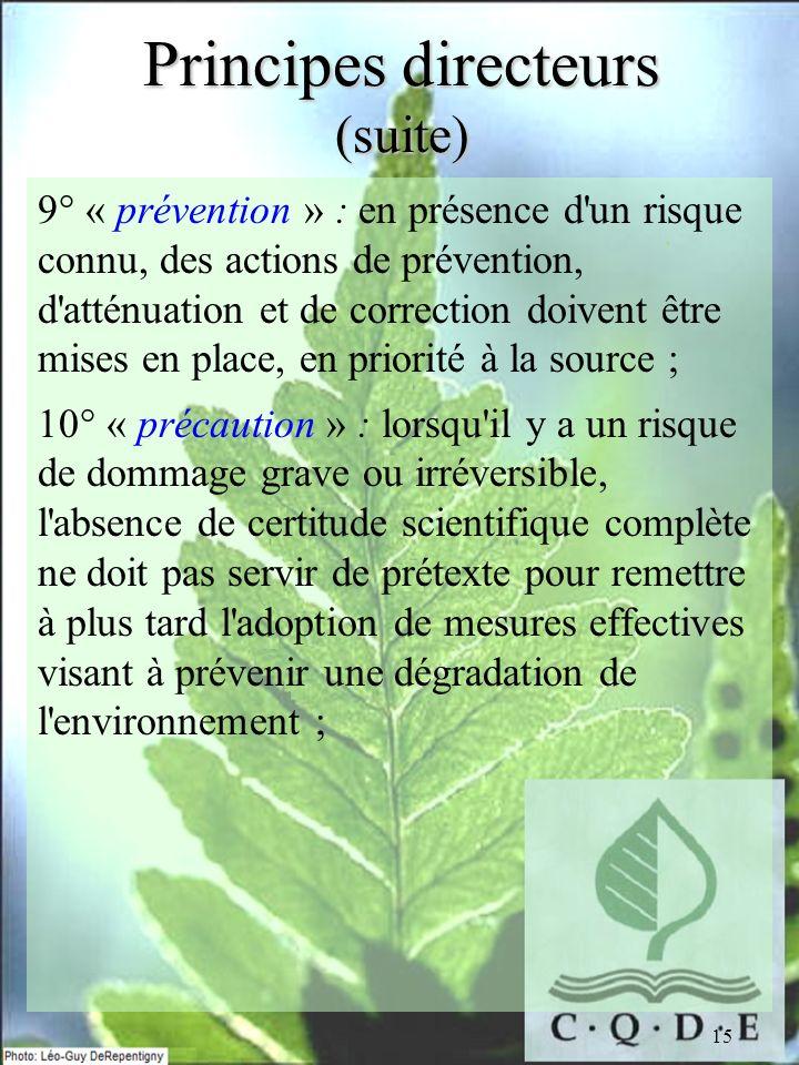 15 Principes directeurs (suite) 9° « prévention » : en présence d'un risque connu, des actions de prévention, d'atténuation et de correction doivent ê