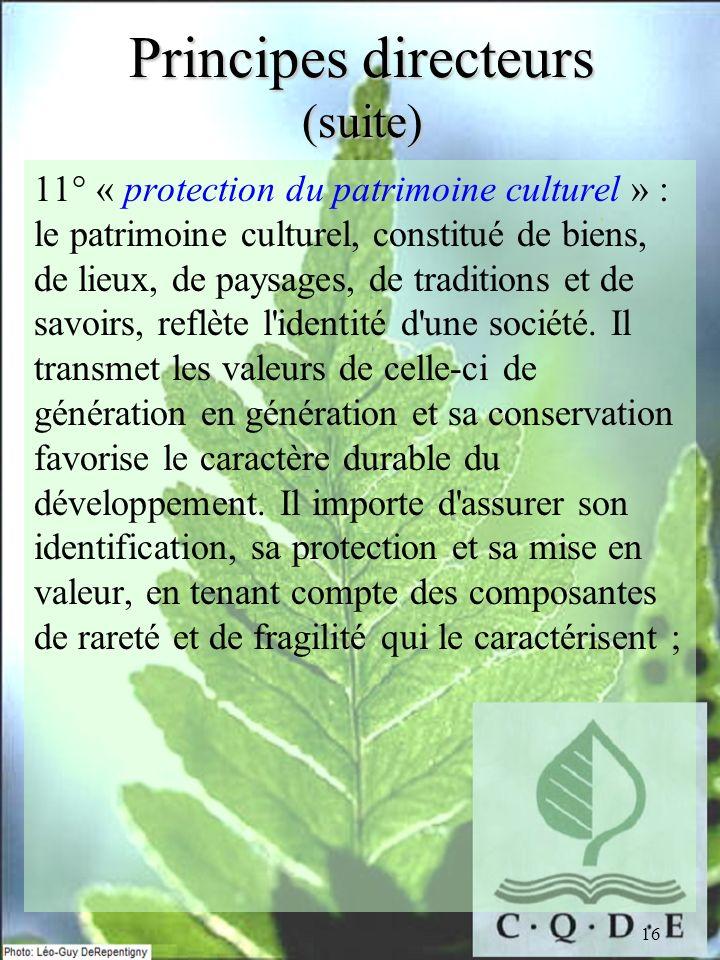 16 Principes directeurs (suite) 11° « protection du patrimoine culturel » : le patrimoine culturel, constitué de biens, de lieux, de paysages, de trad
