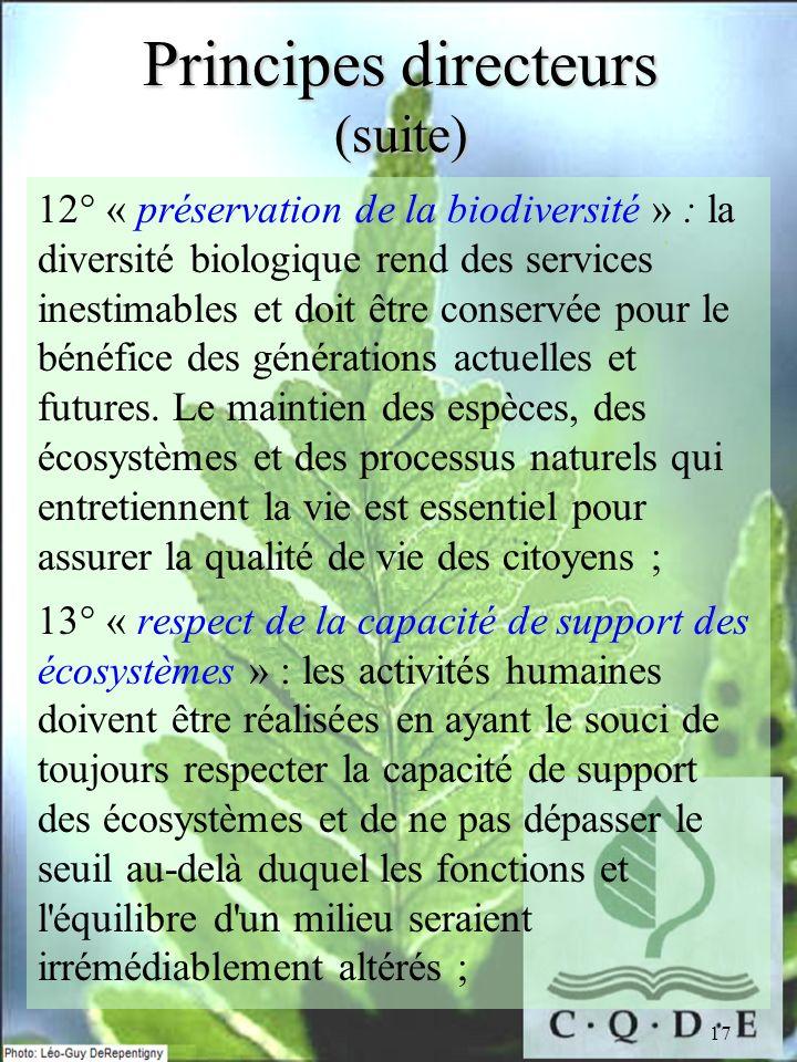 17 Principes directeurs (suite) 12° « préservation de la biodiversité » : la diversité biologique rend des services inestimables et doit être conservé