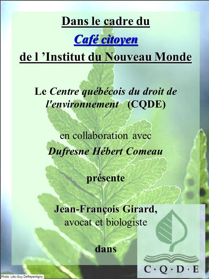 Dans le cadre du Café citoyen de l Institut du Nouveau Monde Le Centre québécois du droit de l'environnement (CQDE) en collaboration avec Dufresne Héb