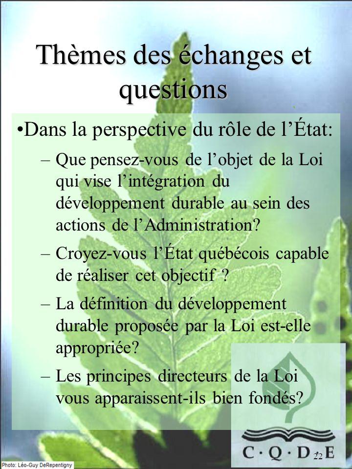 22 Thèmes des échanges et questions Dans la perspective du rôle de lÉtat: –Que pensez-vous de lobjet de la Loi qui vise lintégration du développement
