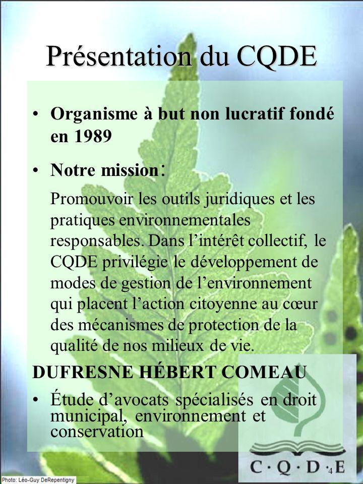 4 Présentation du CQDE Organisme à but non lucratif fondé en 1989 Notre mission : Promouvoir les outils juridiques et les pratiques environnementales