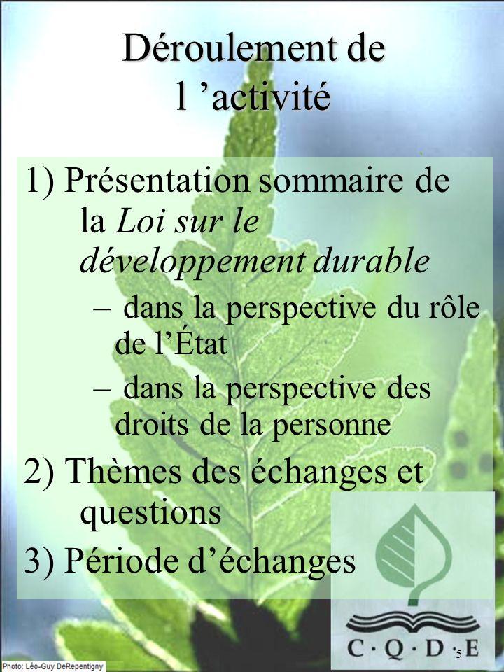 5 Déroulement de l activité 1) Présentation sommaire de la Loi sur le développement durable – dans la perspective du rôle de lÉtat – dans la perspecti