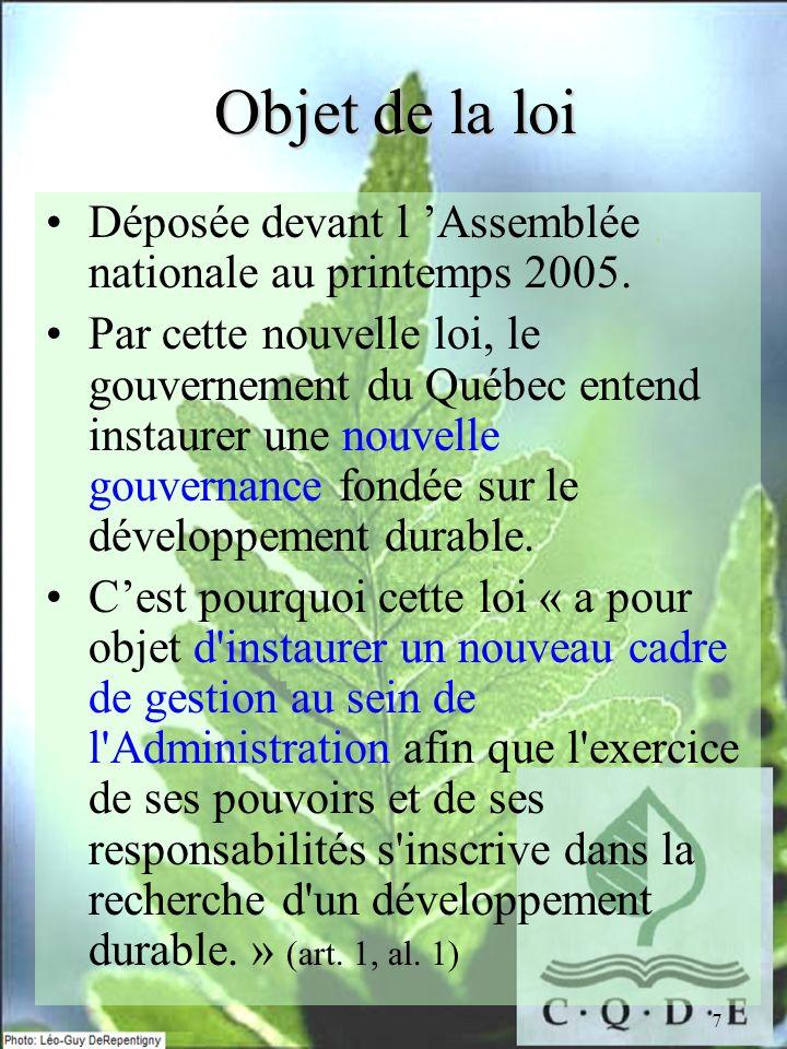 7 Objet de la loi Déposée devant l Assemblée nationale au printemps 2005. Par cette nouvelle loi, le gouvernement du Québec entend instaurer une nouve
