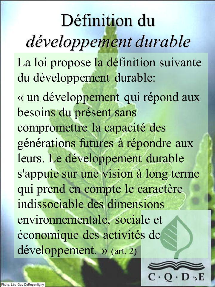 9 Définition du développement durable La loi propose la définition suivante du développement durable: « un développement qui répond aux besoins du pré