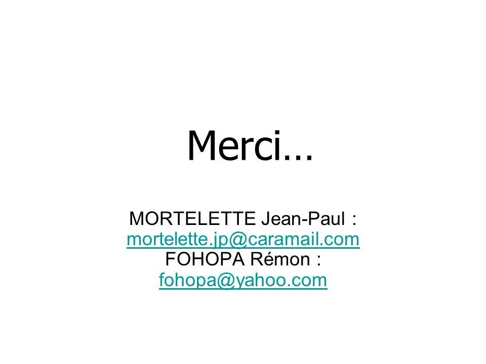 MORTELETTE Jean-Paul : mortelette.jp@caramail.com FOHOPA Rémon : fohopa@yahoo.com mortelette.jp@caramail.com fohopa@yahoo.com Merci…