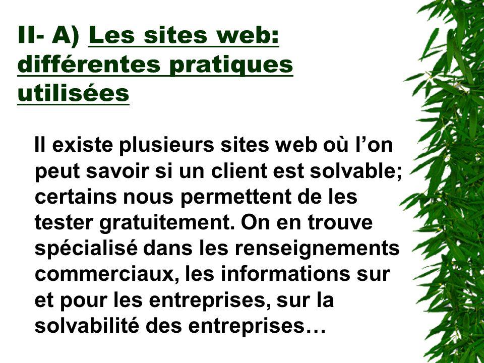 II- A) Les sites web: différentes pratiques utilisées Il existe plusieurs sites web où lon peut savoir si un client est solvable; certains nous permet