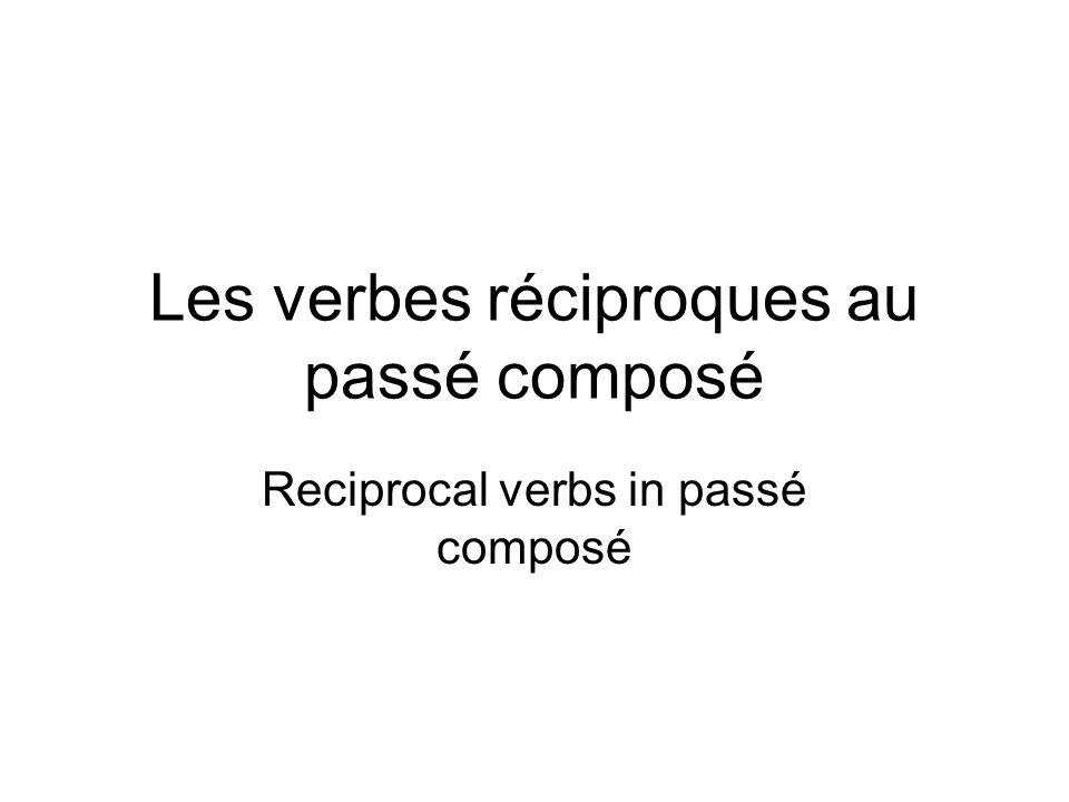 Les verbes réciproques au passé composé Reciprocal verbs in passé composé