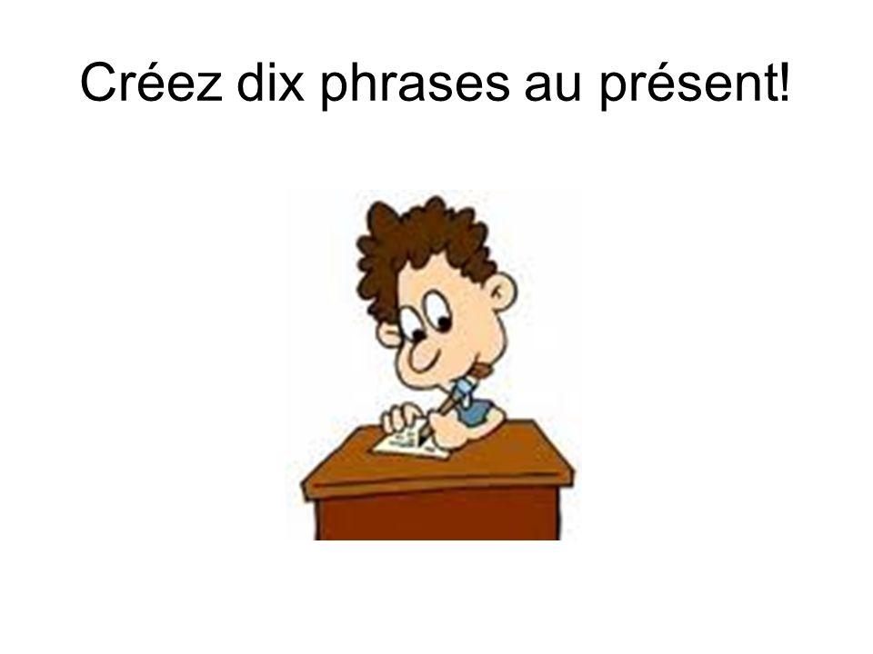 Créez dix phrases au présent!