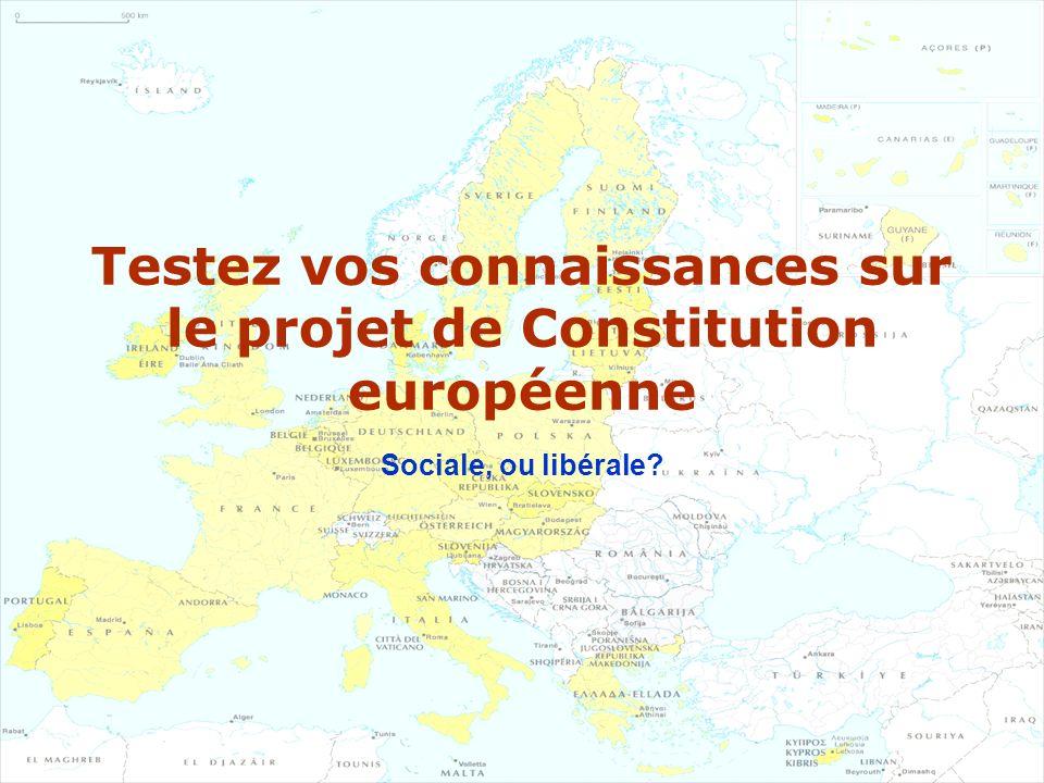 Testez vos connaissances sur le projet de Constitution européenne Sociale, ou libérale?